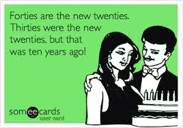 twenties, forties, fun, aging, growing up